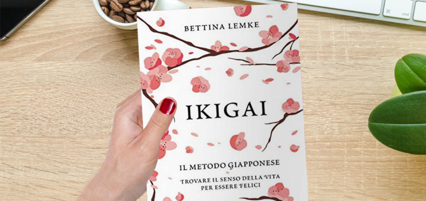 Ikigai. Il metodo giapponese. Trovare il senso della vita per essere felici.